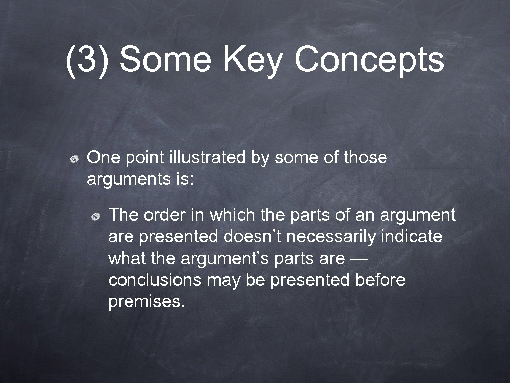 (3) Some Key Concepts One point illustrated by some of those arguments is: The