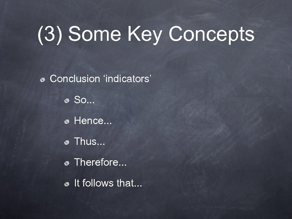 (3) Some Key Concepts Conclusion 'indicators' So. . . Hence. . . Thus. .