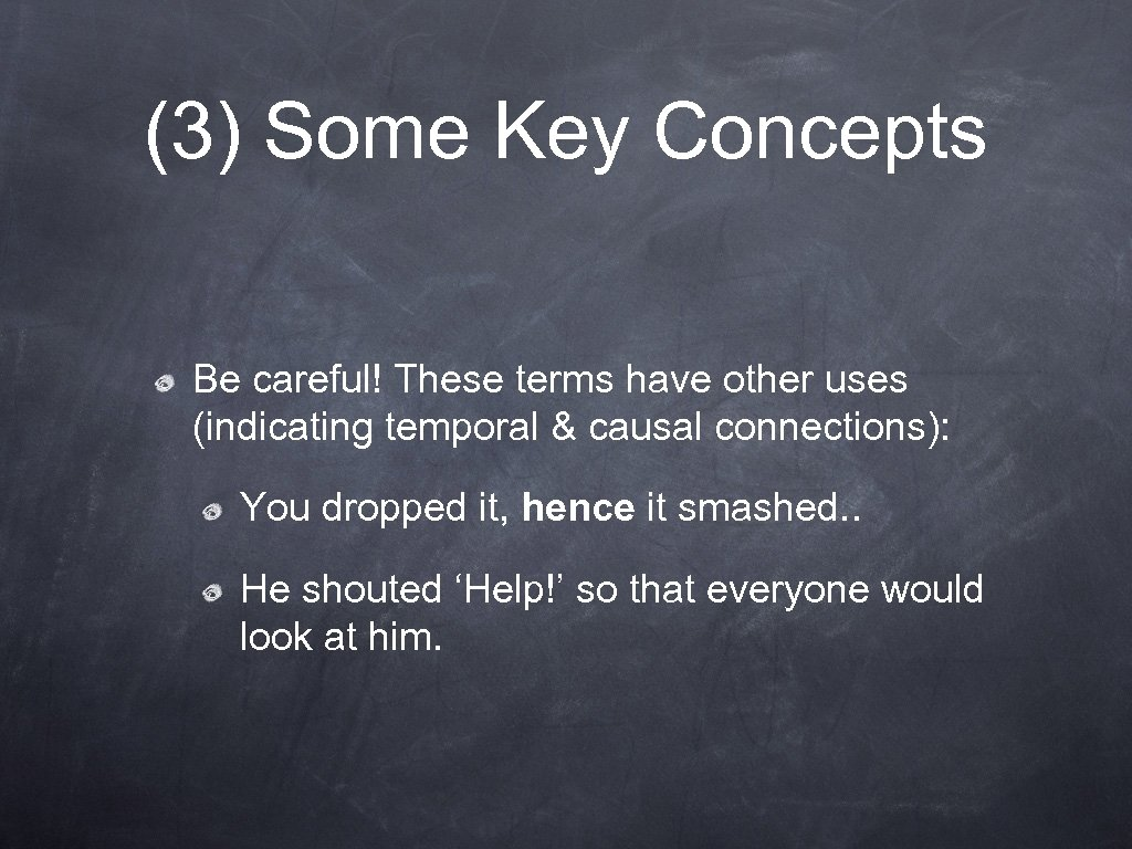 (3) Some Key Concepts Be careful! These terms have other uses (indicating temporal &