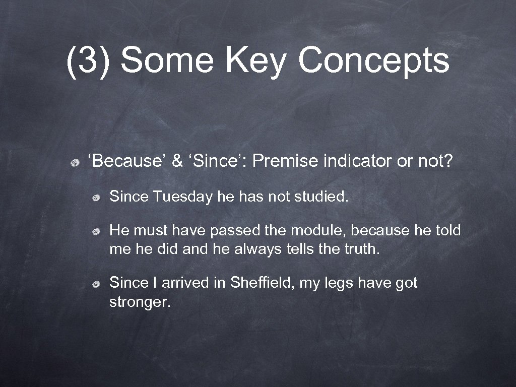 (3) Some Key Concepts 'Because' & 'Since': Premise indicator or not? Since Tuesday he