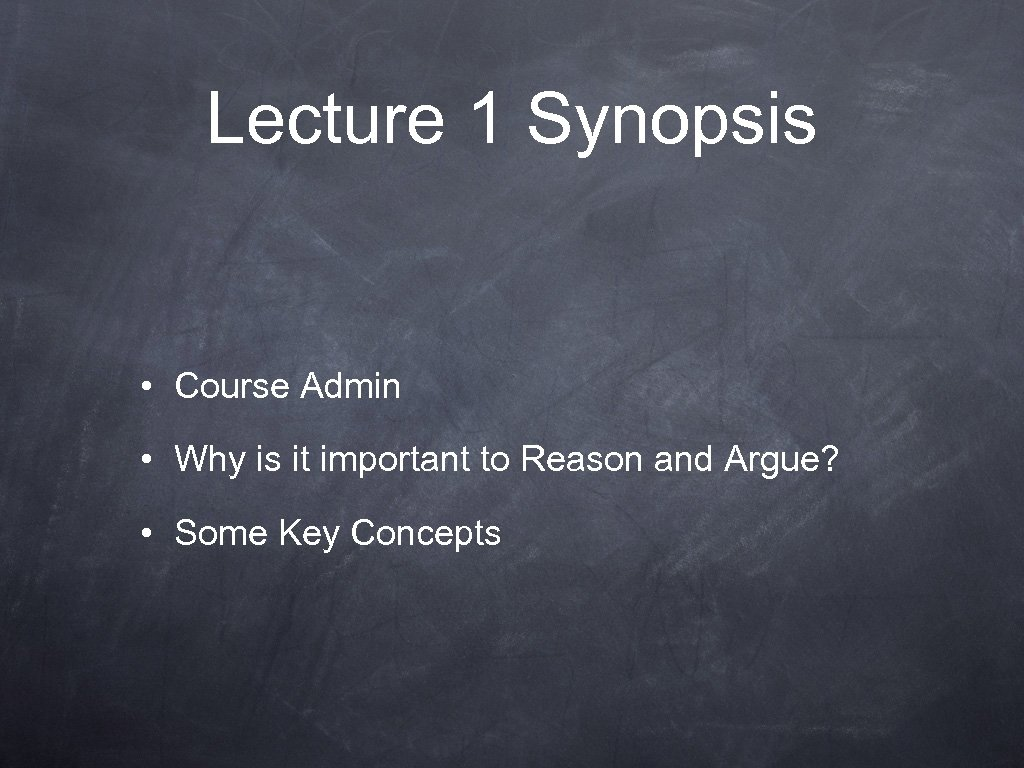 Lecture 1 Synopsis • Course Admin • Why is it important to Reason and