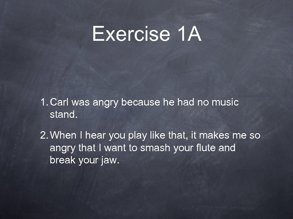 Exercise 1 A 1. Carl was angry because he had no music stand. 2.