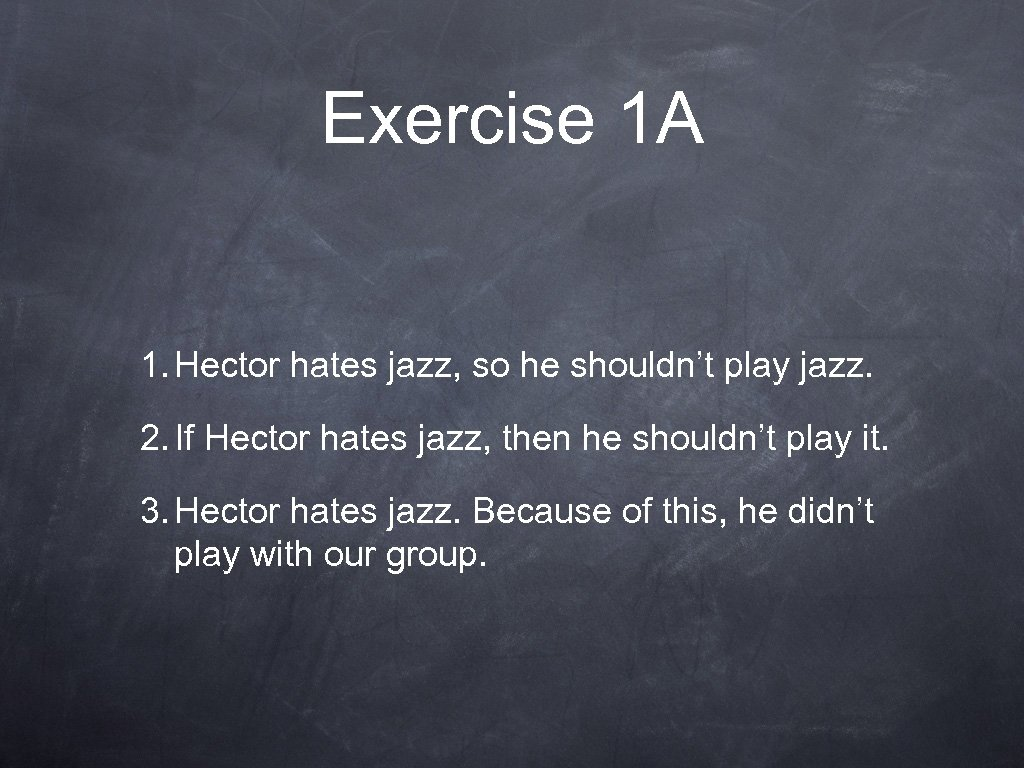Exercise 1 A 1. Hector hates jazz, so he shouldn't play jazz. 2. If