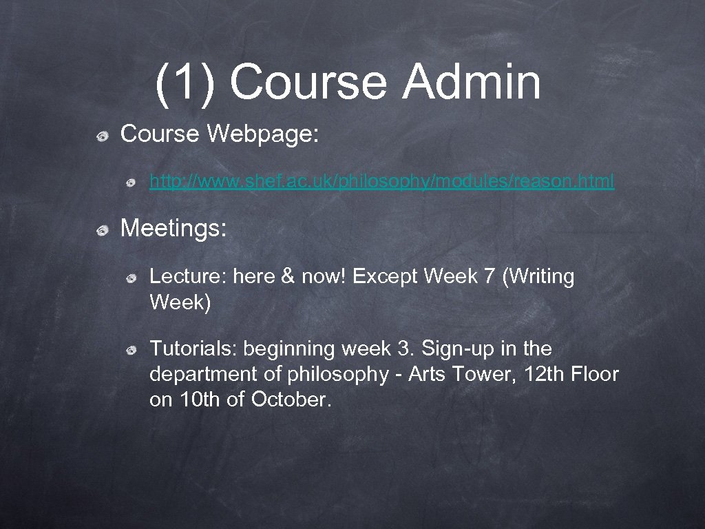(1) Course Admin Course Webpage: http: //www. shef. ac. uk/philosophy/modules/reason. html Meetings: Lecture: here