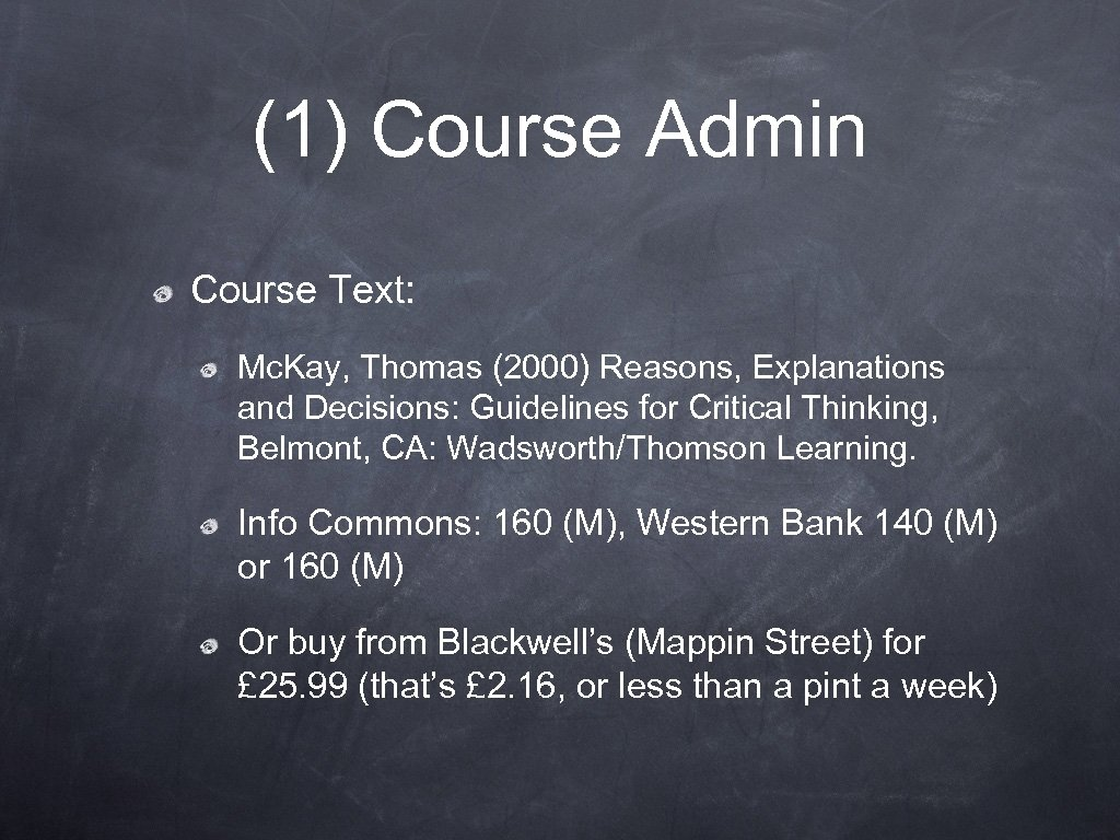 (1) Course Admin Course Text: Mc. Kay, Thomas (2000) Reasons, Explanations and Decisions: Guidelines