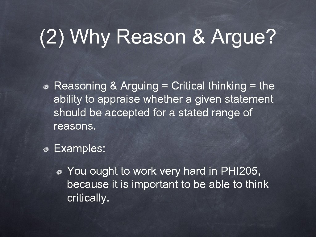 (2) Why Reason & Argue? Reasoning & Arguing = Critical thinking = the ability