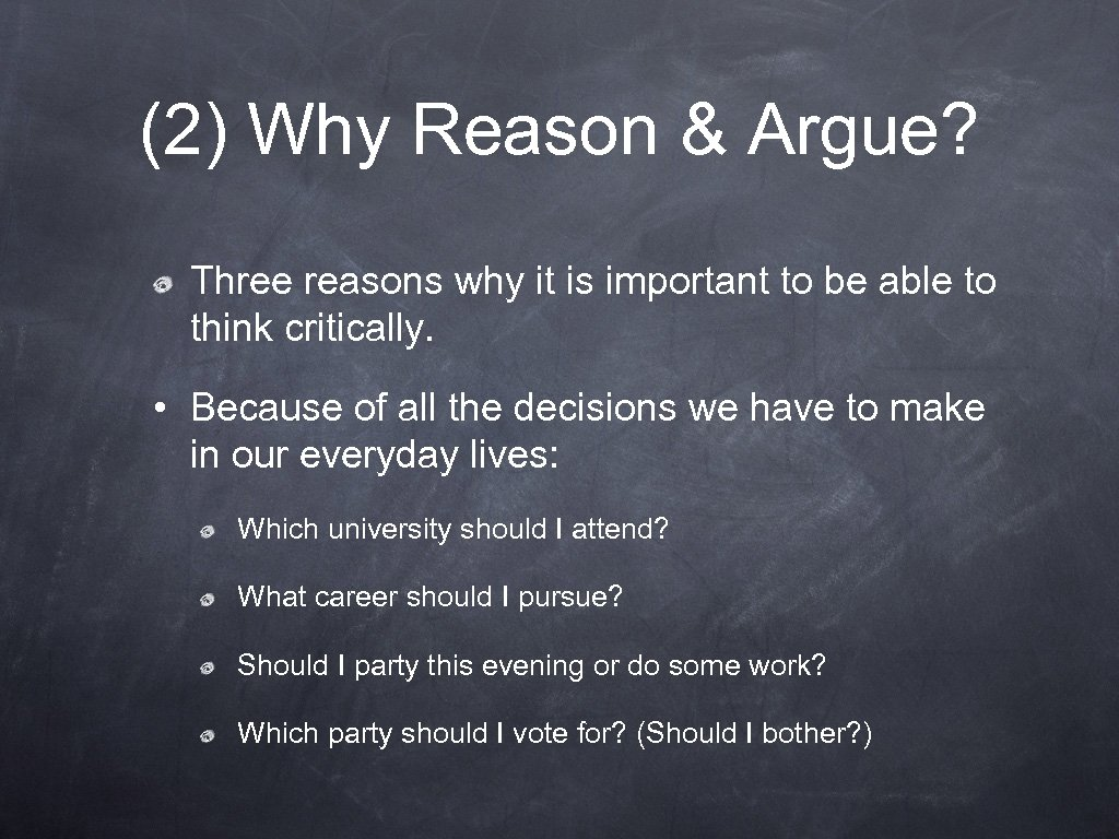 (2) Why Reason & Argue? Three reasons why it is important to be able