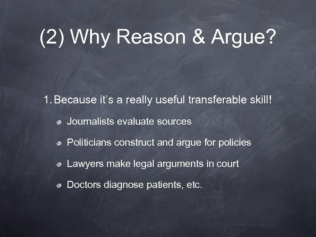 (2) Why Reason & Argue? 1. Because it's a really useful transferable skill! Journalists