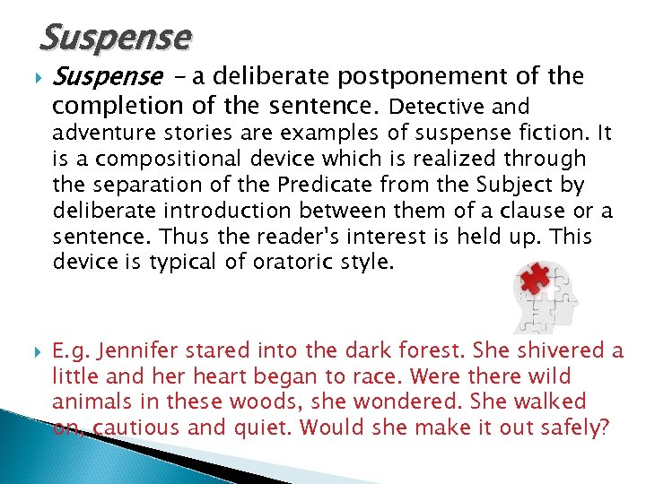 Suspense - a deliberate postponement of the completion of the sentence. Detective and adventure