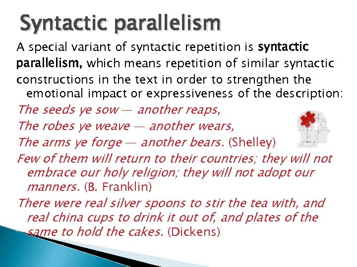 Syntactic parallelism A special variant of syntactic repetition is syntactic parallelism, which means repetition