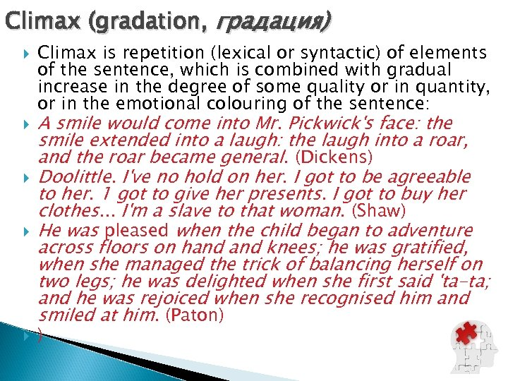 Climax (gradation, градация) Climax is repetition (lexical or syntactic) of elements of the sentence,