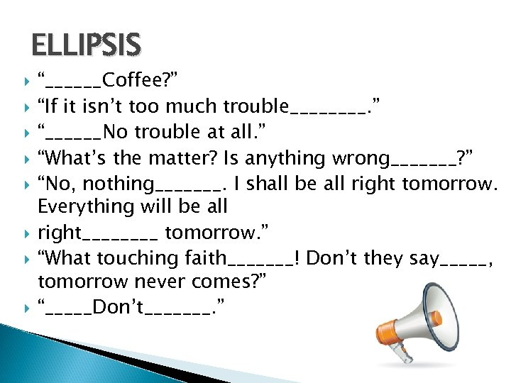 """ELLIPSIS """"______Coffee? """" """"If it isn't too much trouble____. """" """"______No trouble at all."""