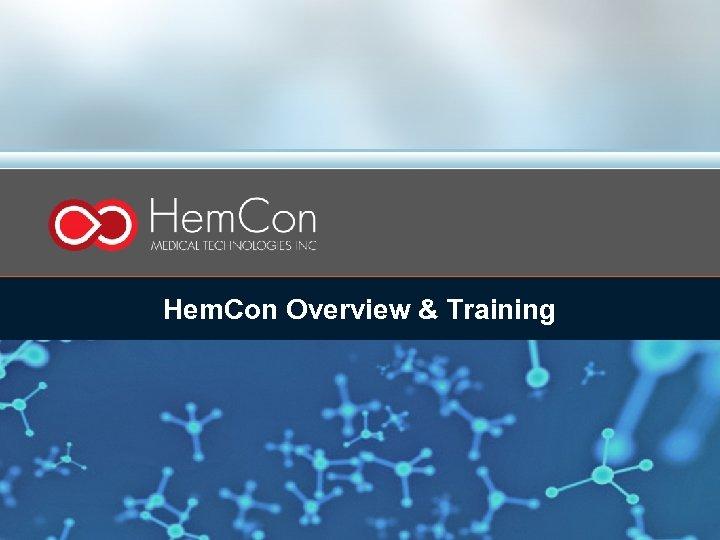 Hem. Con Overview & Training