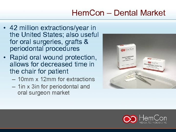 Hem. Con – Dental Market • 42 million extractions/year in the United States; also