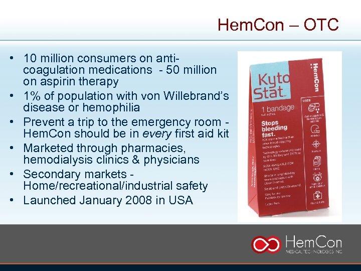 Hem. Con – OTC • 10 million consumers on anticoagulation medications - 50 million