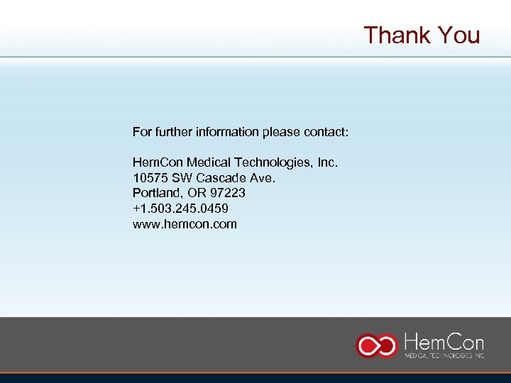 Thank You For further information please contact: Hem. Con Medical Technologies, Inc. 10575 SW