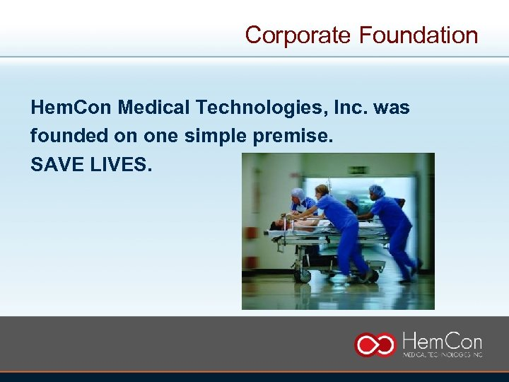 Corporate Foundation Hem. Con Medical Technologies, Inc. was founded on one simple premise. SAVE