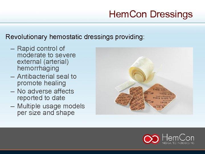 Hem. Con Dressings Revolutionary hemostatic dressings providing: – Rapid control of moderate to severe