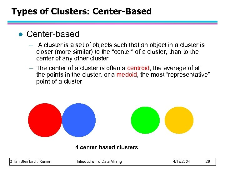 Types of Clusters: Center-Based l Center-based – A cluster is a set of objects