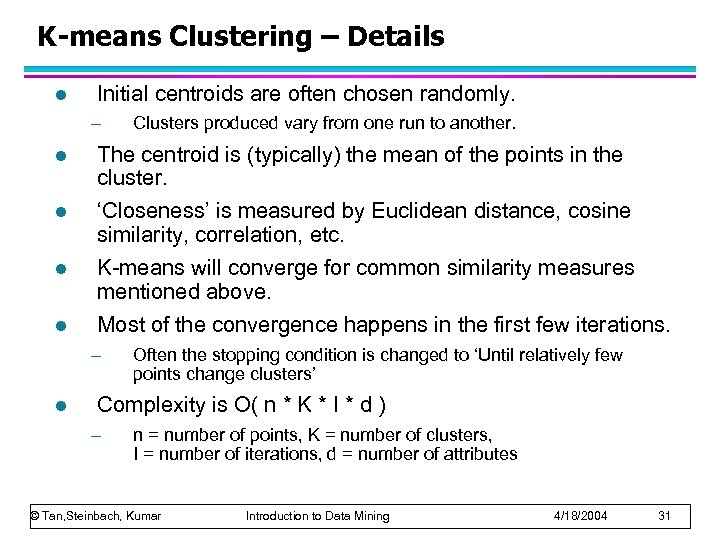 K-means Clustering – Details l Initial centroids are often chosen randomly. – Clusters produced