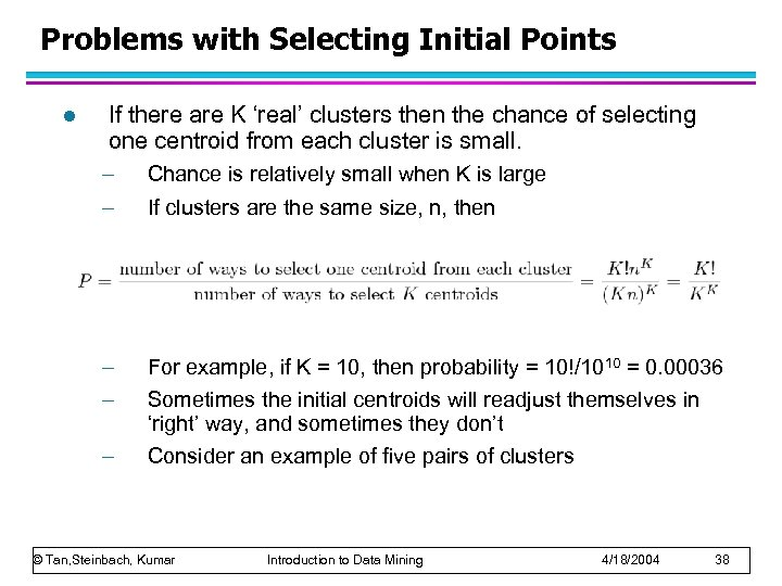 Problems with Selecting Initial Points l If there are K 'real' clusters then the