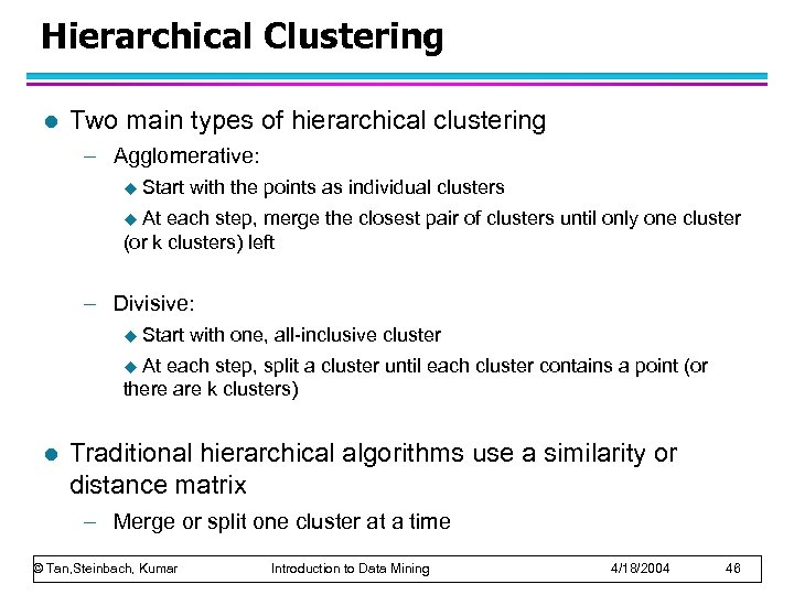 Hierarchical Clustering l Two main types of hierarchical clustering – Agglomerative: u Start with