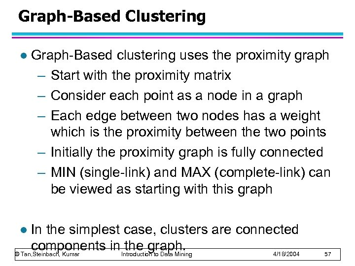 Graph-Based Clustering l Graph-Based clustering uses the proximity graph – Start with the proximity
