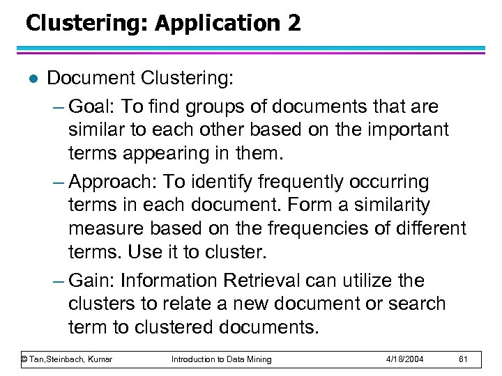 Clustering: Application 2 l Document Clustering: – Goal: To find groups of documents that