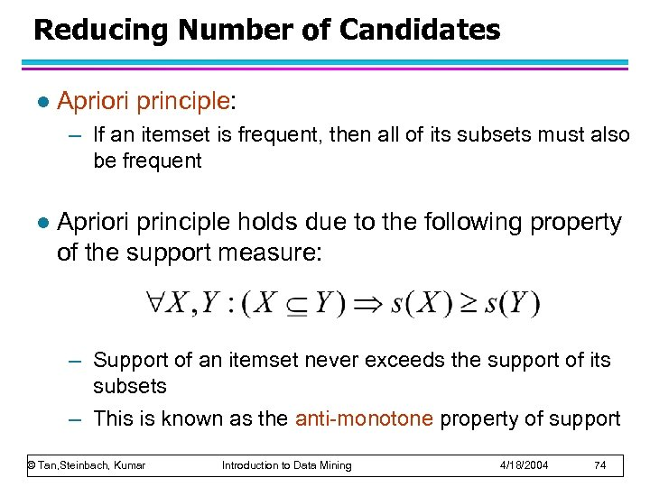 Reducing Number of Candidates l Apriori principle: – If an itemset is frequent, then