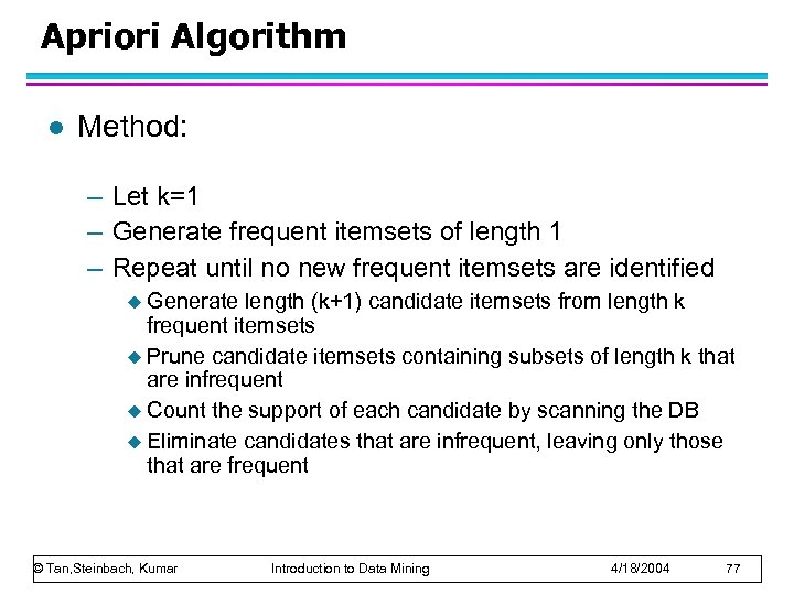Apriori Algorithm l Method: – Let k=1 – Generate frequent itemsets of length 1
