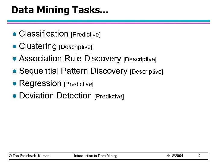 Data Mining Tasks. . . Classification [Predictive] l Clustering [Descriptive] l Association Rule Discovery