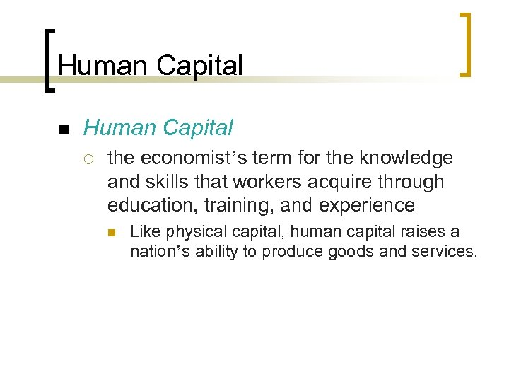 Human Capital n Human Capital ¡ the economist's term for the knowledge and skills