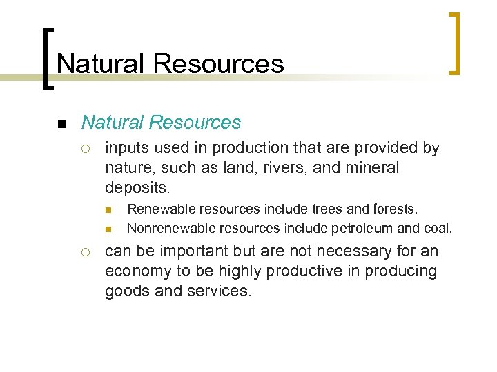 Natural Resources n Natural Resources ¡ inputs used in production that are provided by