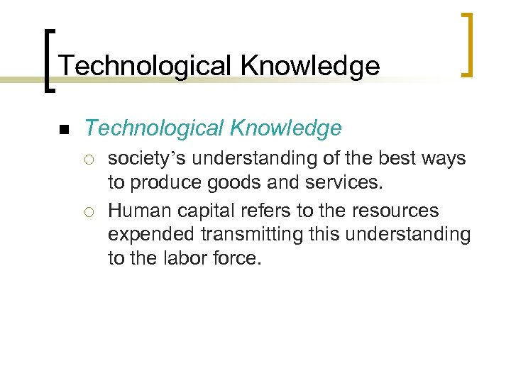 Technological Knowledge n Technological Knowledge ¡ ¡ society's understanding of the best ways to