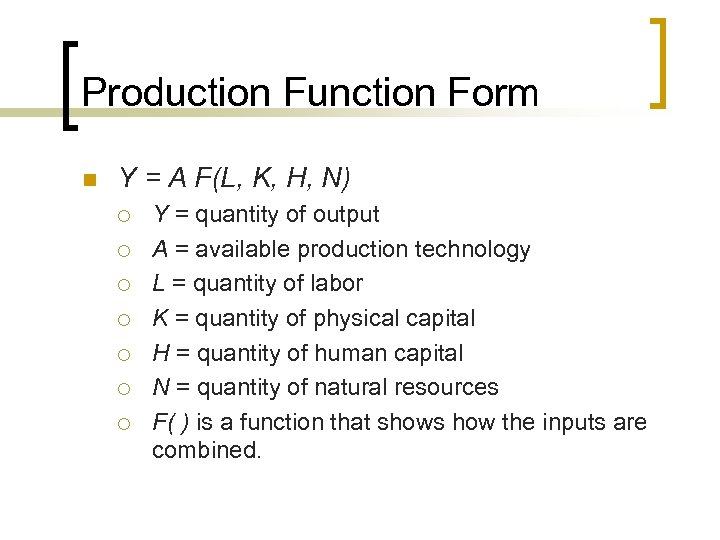 Production Function Form n Y = A F(L, K, H, N) ¡ ¡ ¡