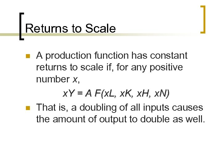 Returns to Scale n n A production function has constant returns to scale if,