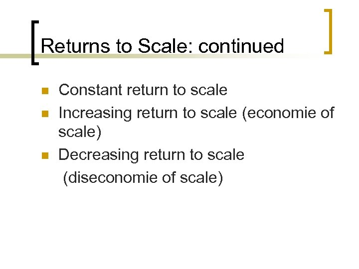 Returns to Scale: continued n n n Constant return to scale Increasing return to