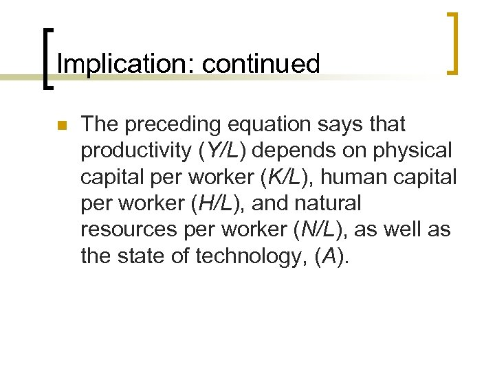 Implication: continued n The preceding equation says that productivity (Y/L) depends on physical capital