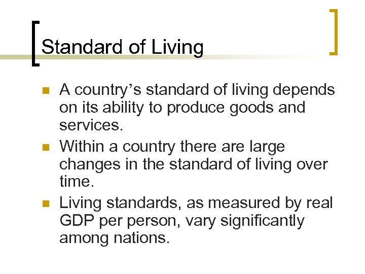 Standard of Living n n n A country's standard of living depends on its