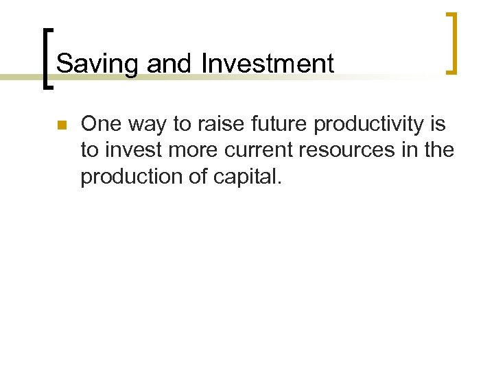 Saving and Investment n One way to raise future productivity is to invest more