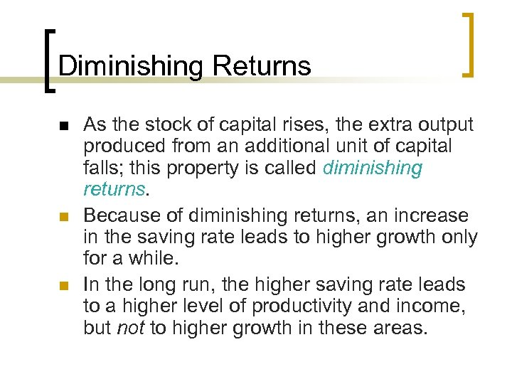 Diminishing Returns n n n As the stock of capital rises, the extra output