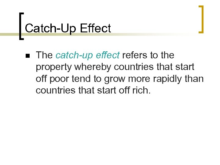 Catch-Up Effect n The catch-up effect refers to the property whereby countries that start