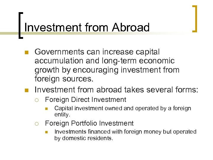 Investment from Abroad n n Governments can increase capital accumulation and long-term economic growth