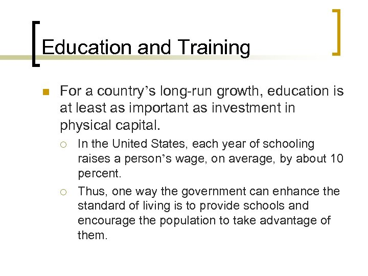 Education and Training n For a country's long-run growth, education is at least as