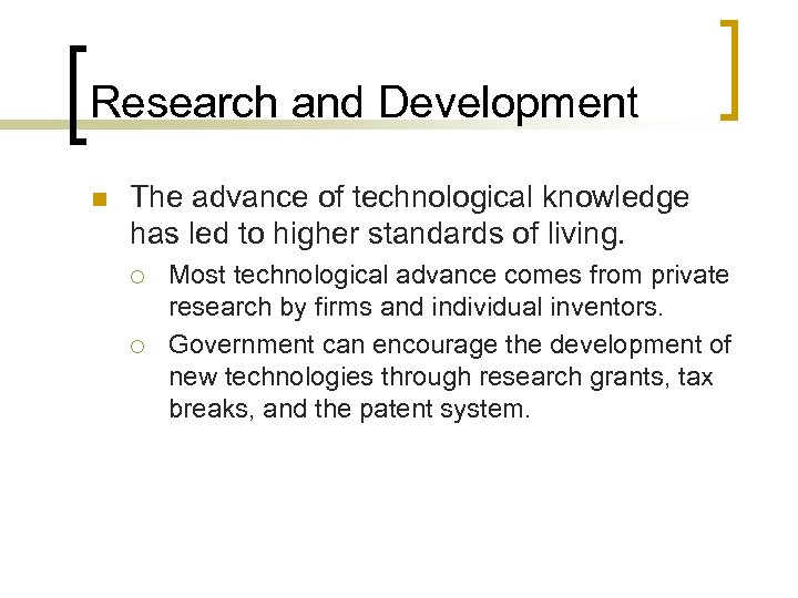 Research and Development n The advance of technological knowledge has led to higher standards