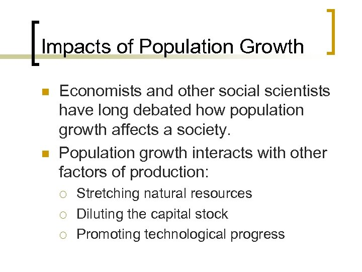 Impacts of Population Growth n n Economists and other social scientists have long debated