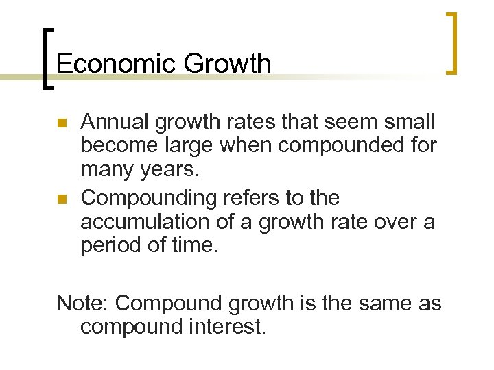 Economic Growth n n Annual growth rates that seem small become large when compounded