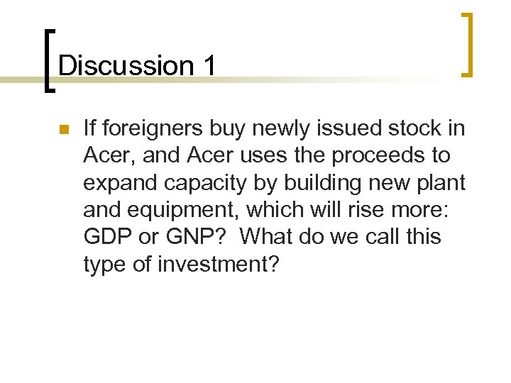 Discussion 1 n If foreigners buy newly issued stock in Acer, and Acer uses