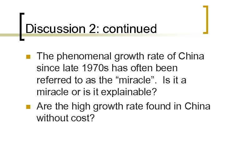 Discussion 2: continued n n The phenomenal growth rate of China since late 1970