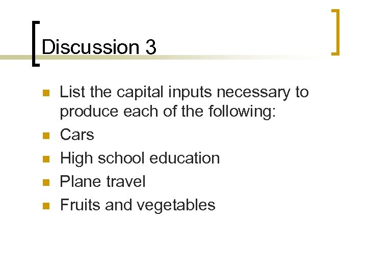 Discussion 3 n n n List the capital inputs necessary to produce each of